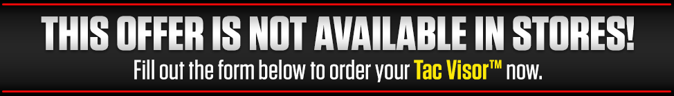 Fill out the form below to order your Tac Visor™ now!